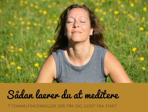 Lær at meditere – 7 tommelfingerregler